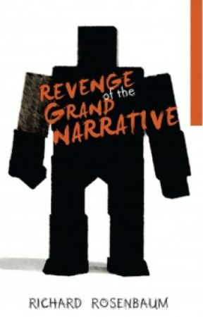 Revenge of the Grand Narrative by richardrosenbaum