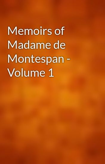 Memoirs of Madame de Montespan - Volume 1