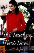 The Teacher Next Door {A Michael Jackson Fanfiction} by writtenbylexy