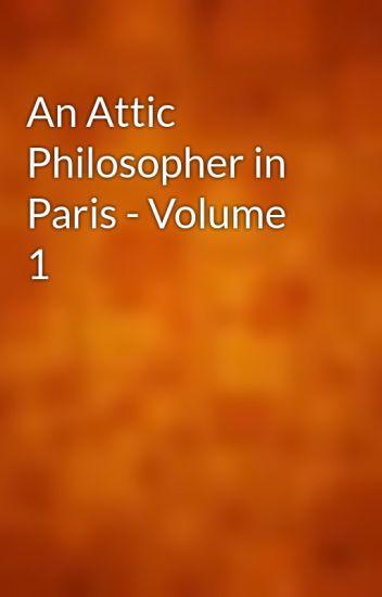An Attic Philosopher in Paris — Volume 1