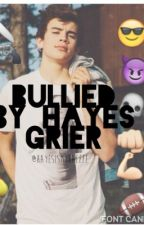 Bullied By Hayes Grier by Hayesismybaeeee