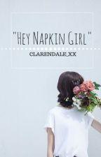 Hey! Napkin Girl! [one shot] by clarendale_xx