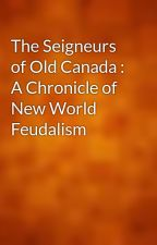 The Seigneurs of Old Canada : A Chronicle of New World Feudalism by gutenberg
