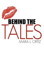 BEHIND THE TALES by Ortiz-Novels