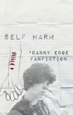 Self Harm ~ Danny Edge Fanfiction (discontinued)  by lookaharry101