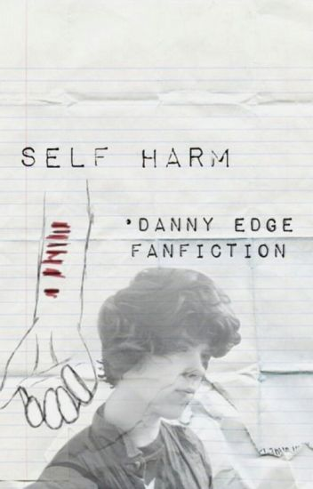 Self Harm ~ Danny Edge Fanfiction (discontinued)