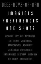 Imagines | Preferences | One Shots by DeezBoyzOrNah