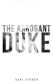 The Arrogant Duke  by Dani_Ferrer