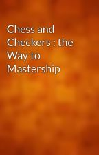 Chess and Checkers : the Way to Mastership by gutenberg