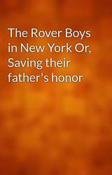 The Rover Boys in New York Or  Saving their father's honor by gutenberg