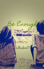 Be Enough by endlesslove09