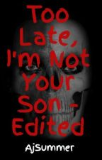 Too Late, I'm Not Your Son - Edited by AjSummer