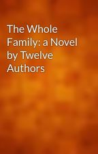 The Whole Family: a Novel by Twelve Authors by gutenberg