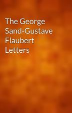 The George Sand-Gustave Flaubert Letters by gutenberg