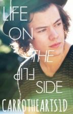 Life On The Flip Side [Harry Styles AU] by CarrotHearts1D