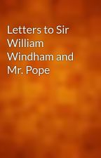 Letters to Sir William Windham and Mr. Pope by gutenberg