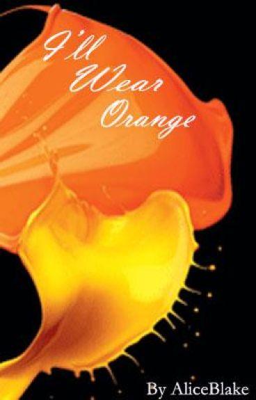 I'll Wear Orange - (finished)
