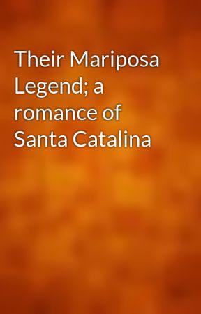 Their Mariposa Legend; a romance of Santa Catalina by gutenberg
