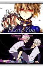 """I Love You"" (Hunter X Hunter Fanfic) by ToruNightswell"