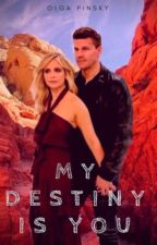 My Destiny is You (Buffy/Angel-verse fan fiction) by OlgaPinsky