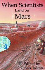 When Scientists Land On Mars by CihanTastan