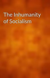 The Inhumanity of Socialism by gutenberg