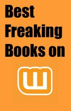 Best Freacking Books on Wattpad. by freefallingleafs