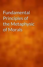 Fundamental Principles of the Metaphysic of Morals by gutenberg