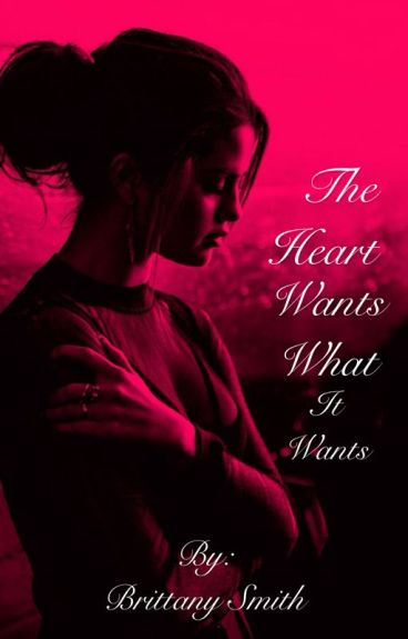 The Heart Wants What it Wants (Cameron Dallas) COMPLETED