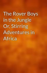 The Rover Boys in the Jungle Or  Stirring Adventures in Africa by gutenberg