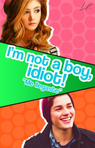 I'm not a boy, idiot!