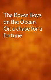 The Rover Boys on the Ocean Or  a chase for a fortune by gutenberg