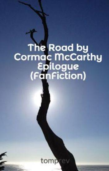 the road by cormac mccarthy epilogue fanfiction thomas prevost the road by cormac mccarthy epilogue fanfiction
