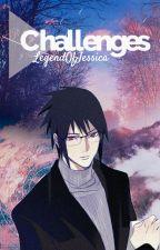 Challenges (Eventual Sasuke Uchiha x Reader) by LegendOfJessica