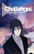 Challenges (Eventual Sasuke x Reader) by LegendOfJessica