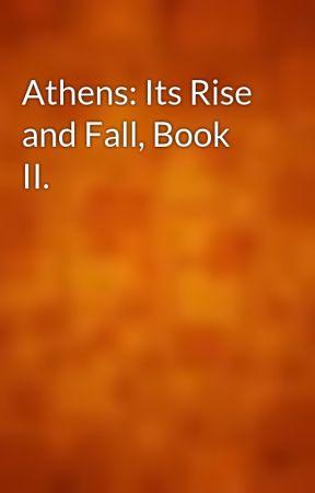Athens: Its Rise and Fall, Book II  - Wattpad