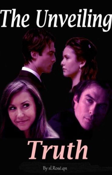 The Unveiling Truth [TVD FanFiction]