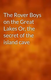 The Rover Boys on the Great Lakes Or  the secret of the island cave by gutenberg