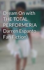 Dream On with THE TOTAL PERFORMER(A Darren Espanto Fan Fiction) by DARRENaticsDnao