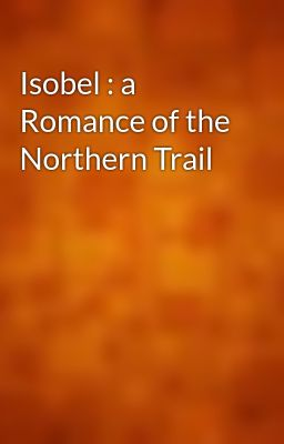 Isobel : a Romance of the Northern Trail
