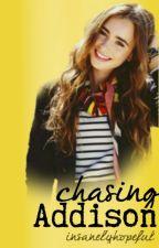 Chasing Addison (ON HOLD) by insanelyhopeful