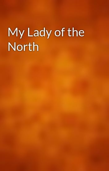 My Lady of the North