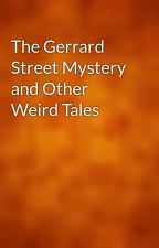 The Gerrard Street Mystery and Other Weird Tales by gutenberg