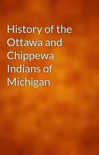 History of the Ottawa and Chippewa Indians of Michigan by gutenberg