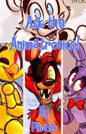 Ask the Animatronics! (FNAF Fanfiction) by pikabb