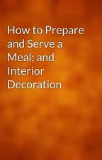 How to Prepare and Serve a Meal; and Interior Decoration by gutenberg