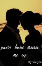Your Love Messes Me Up by violynn