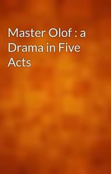 Master Olof : a Drama in Five Acts by gutenberg