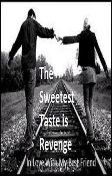The Sweetest Taste is Revenge [In Love With My Best Friend] {Watty Awards}