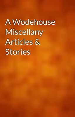 A Wodehouse Miscellany Articles & Stories